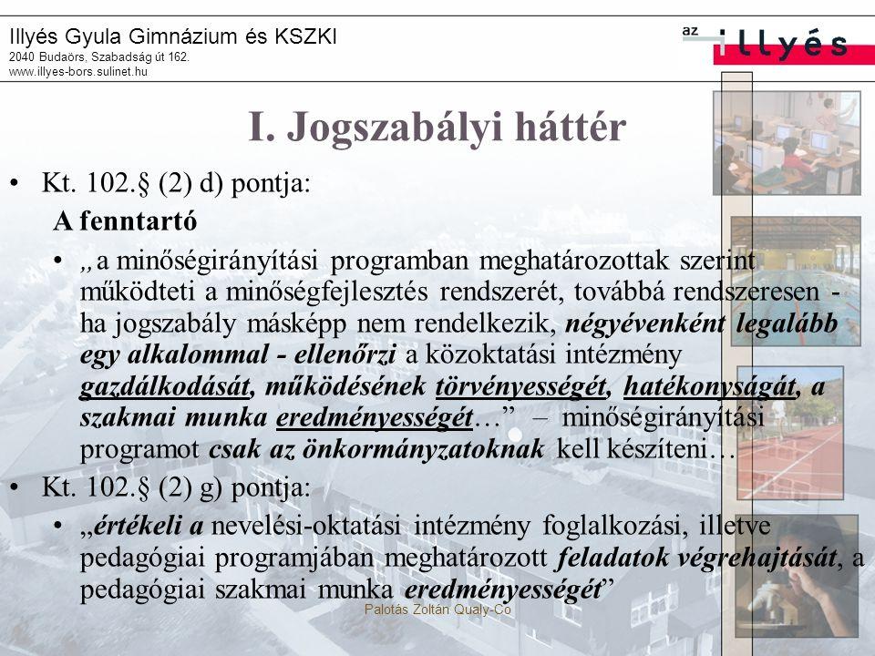 Illyés Gyula Gimnázium és KSZKI 2040 Budaörs, Szabadság út 162. www.illyes-bors.sulinet.hu Palotás Zoltán Qualy-Co I. Jogszabályi háttér Kt. 102.§ (2)