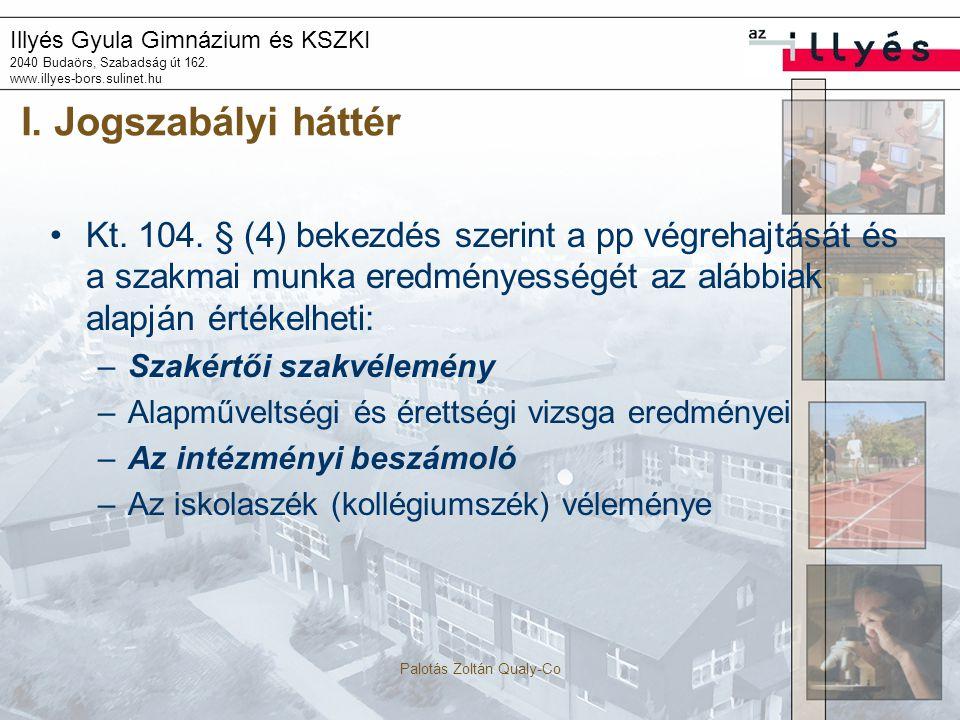 Illyés Gyula Gimnázium és KSZKI 2040 Budaörs, Szabadság út 162. www.illyes-bors.sulinet.hu Palotás Zoltán Qualy-Co I. Jogszabályi háttér Kt. 104. § (4
