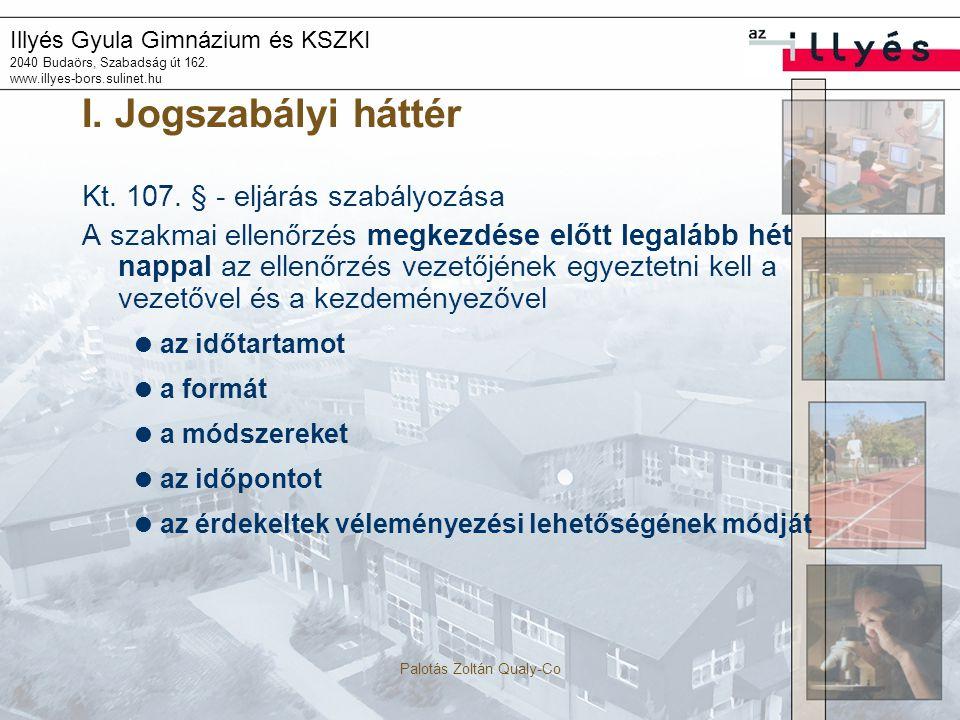 Illyés Gyula Gimnázium és KSZKI 2040 Budaörs, Szabadság út 162. www.illyes-bors.sulinet.hu Palotás Zoltán Qualy-Co I. Jogszabályi háttér Kt. 107. § -