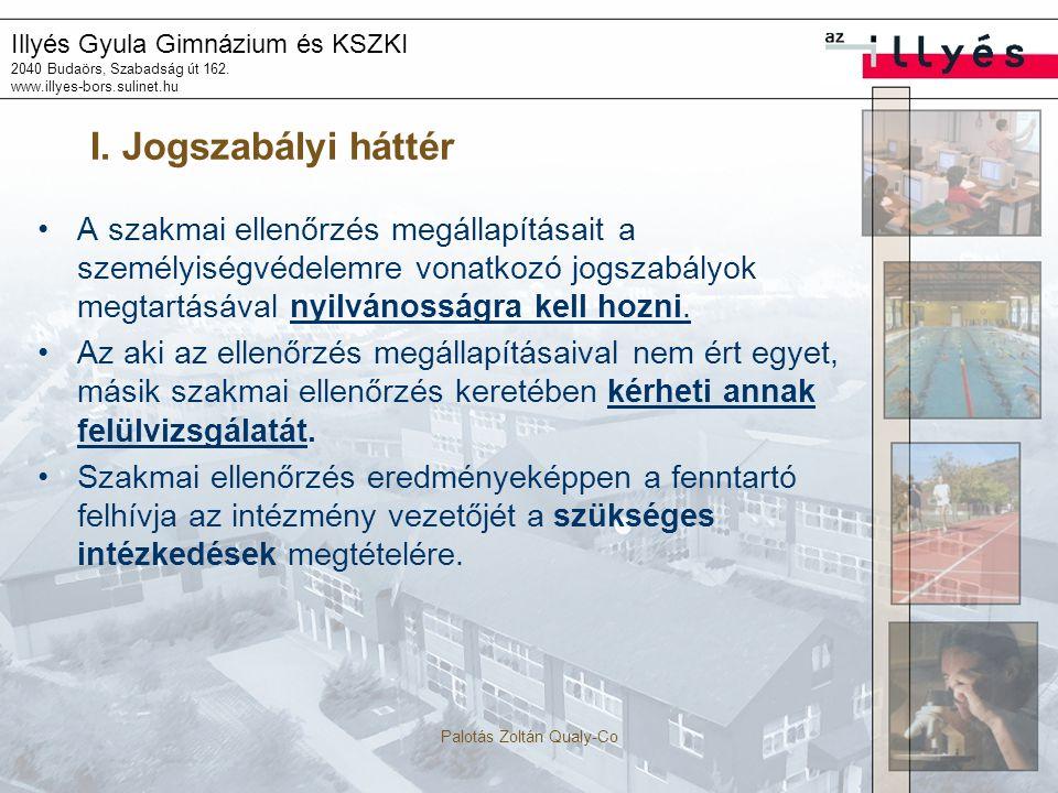 Illyés Gyula Gimnázium és KSZKI 2040 Budaörs, Szabadság út 162. www.illyes-bors.sulinet.hu Palotás Zoltán Qualy-Co I. Jogszabályi háttér A szakmai ell