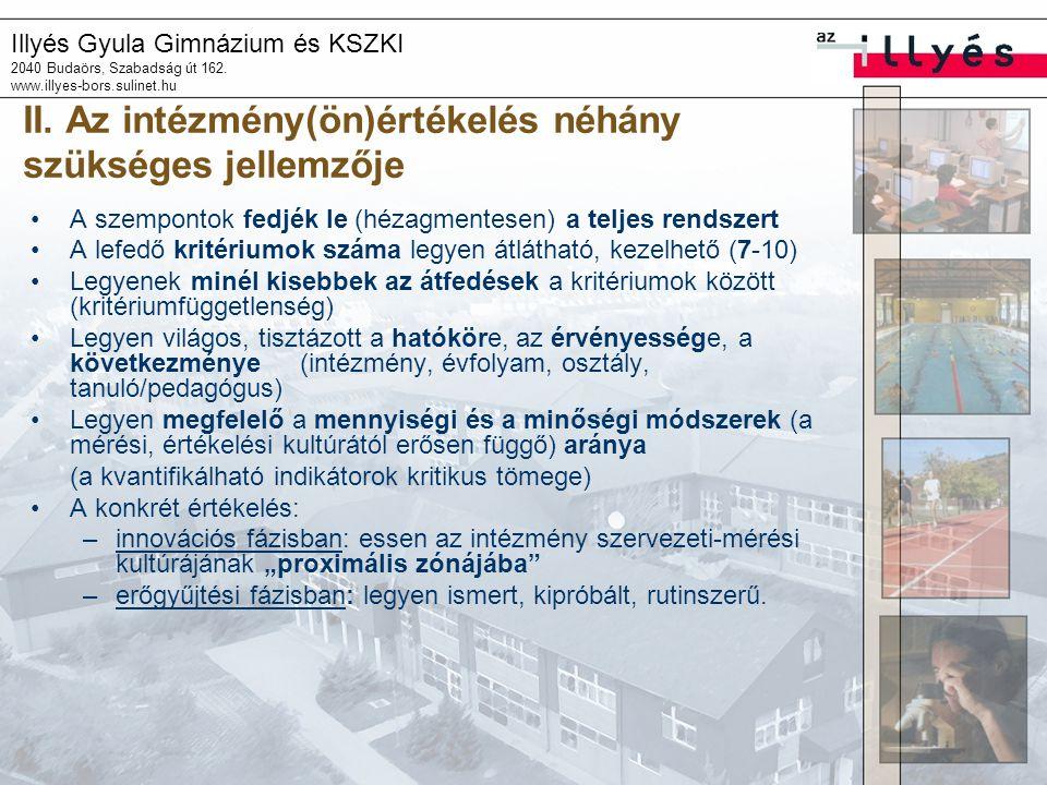 Illyés Gyula Gimnázium és KSZKI 2040 Budaörs, Szabadság út 162. www.illyes-bors.sulinet.hu II. Az intézmény(ön)értékelés néhány szükséges jellemzője A