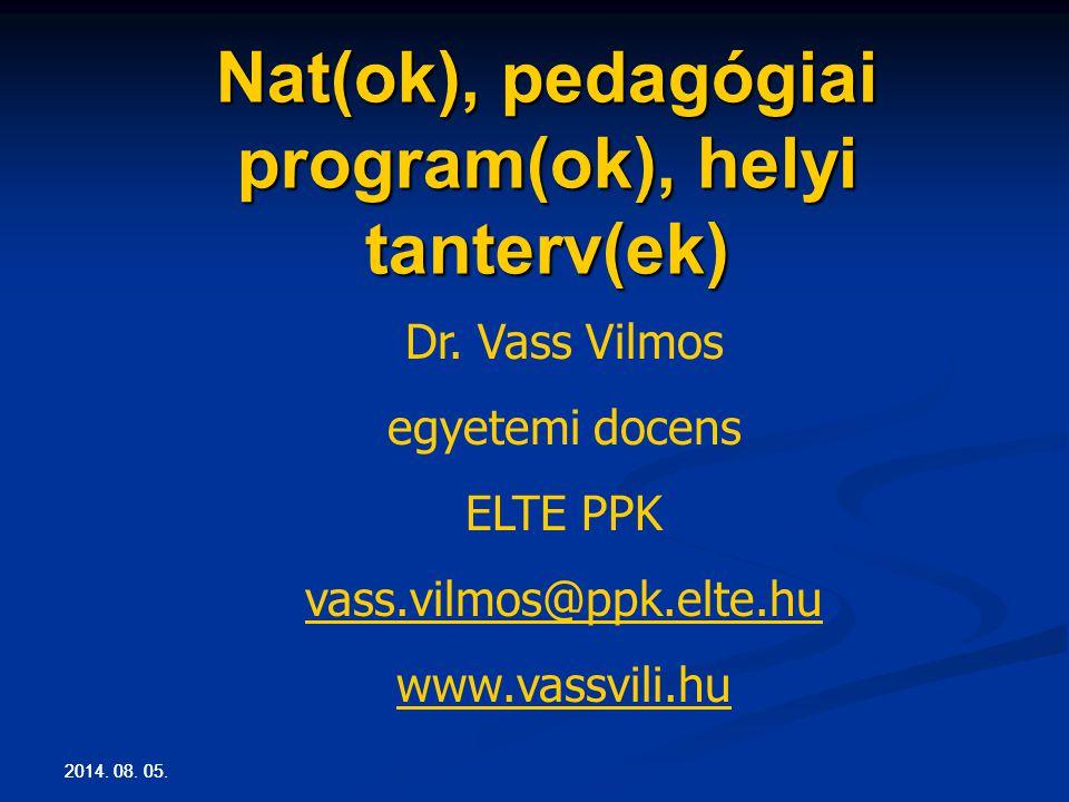 2014. 08. 05. Nat(ok), pedagógiai program(ok), helyi tanterv(ek) Dr. Vass Vilmos egyetemi docens ELTE PPK vass.vilmos@ppk.elte.hu www.vassvili.hu