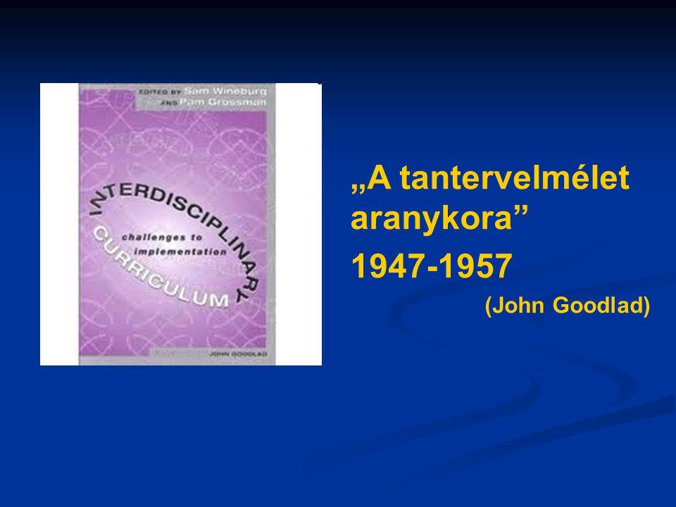 """""""A tantervelmélet aranykora"""" 1947-1957 (John Goodlad)"""