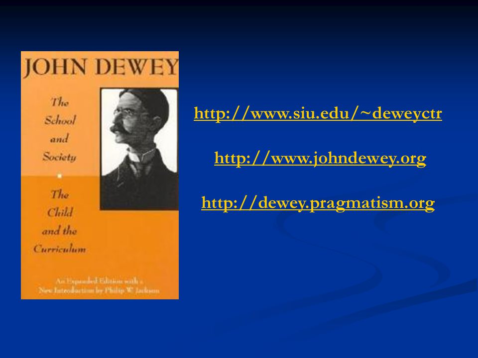 http://www.siu.edu/~deweyctr http://www.johndewey.org http://dewey.pragmatism.org