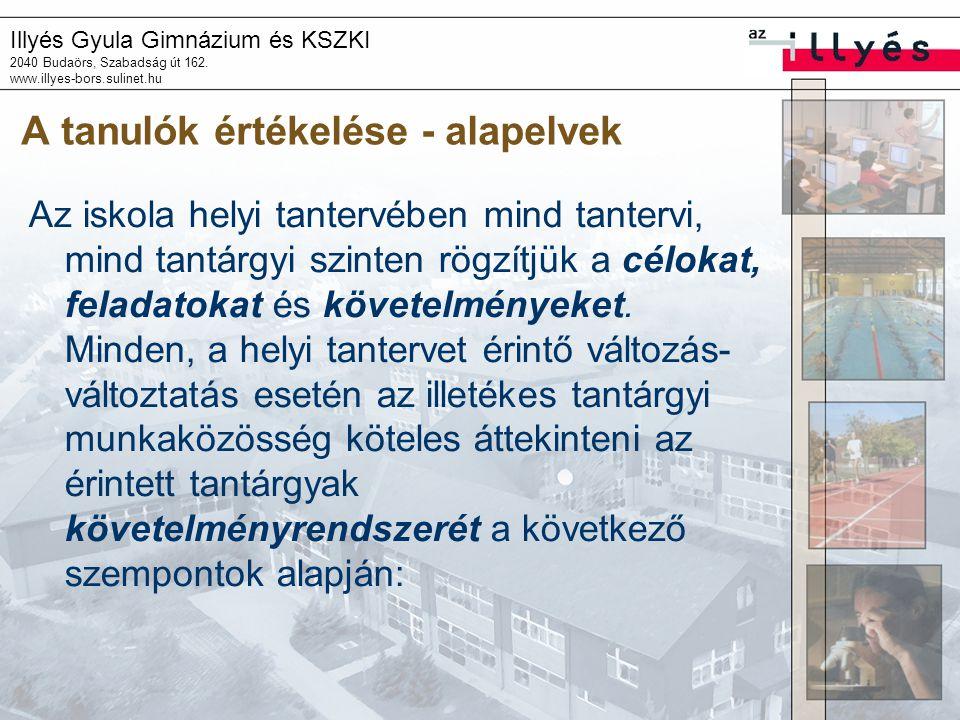 Illyés Gyula Gimnázium és KSZKI 2040 Budaörs, Szabadság út 162. www.illyes-bors.sulinet.hu A tanulók értékelése - alapelvek Az iskola helyi tantervébe