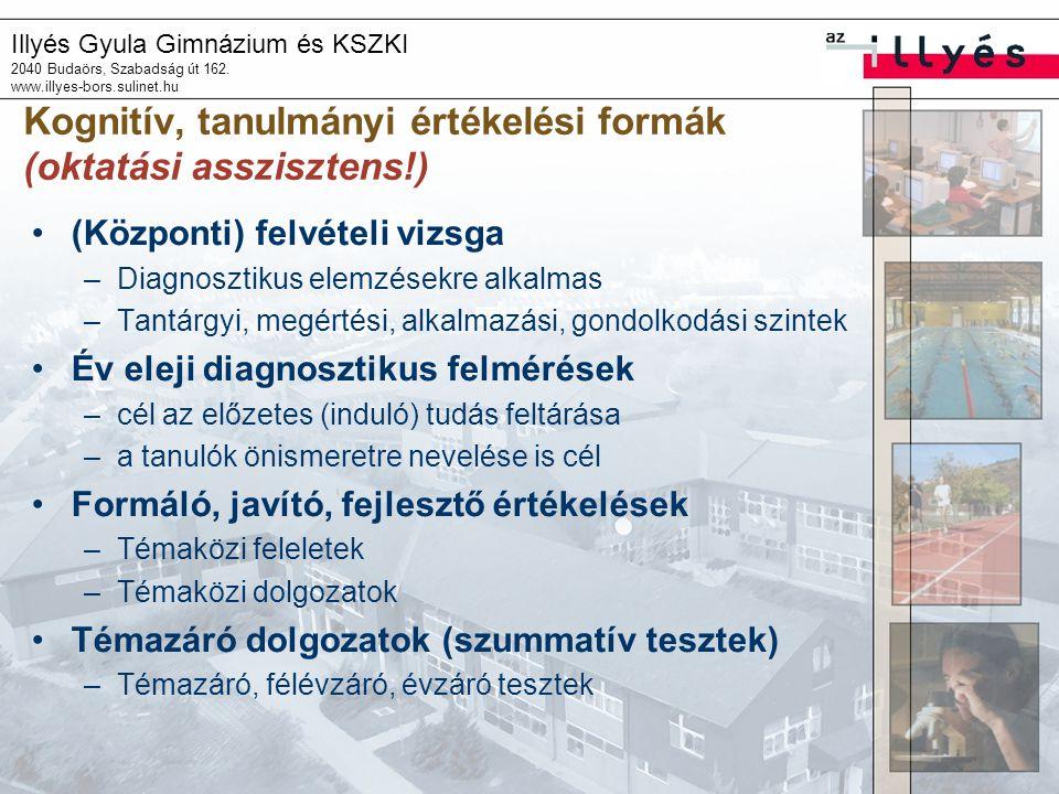 Illyés Gyula Gimnázium és KSZKI 2040 Budaörs, Szabadság út 162. www.illyes-bors.sulinet.hu Kognitív, tanulmányi értékelési formák (oktatási assziszten