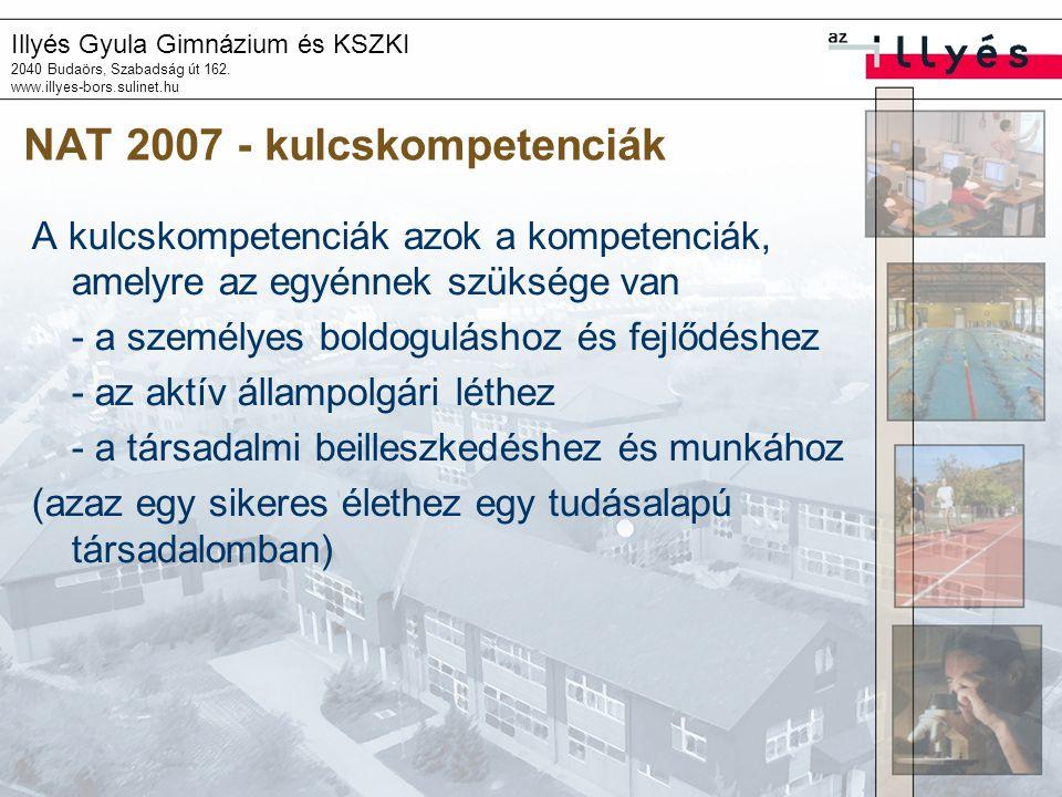 Illyés Gyula Gimnázium és KSZKI 2040 Budaörs, Szabadság út 162. www.illyes-bors.sulinet.hu NAT 2007 - kulcskompetenciák A kulcskompetenciák azok a kom