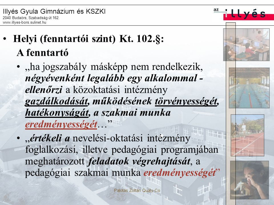Illyés Gyula Gimnázium és KSZKI 2040 Budaörs, Szabadság út 162. www.illyes-bors.sulinet.hu Palotás Zoltán Qualy-Co Helyi (fenntartói szint) Kt. 102.§:
