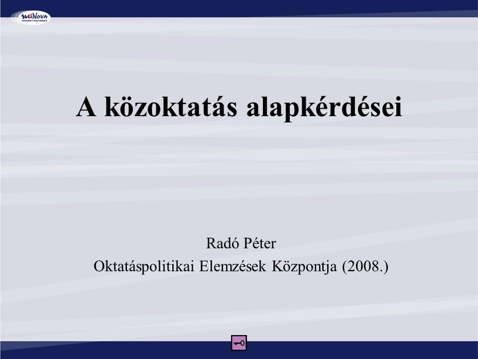 A közoktatás alapkérdései Radó Péter Oktatáspolitikai Elemzések Központja (2008.)
