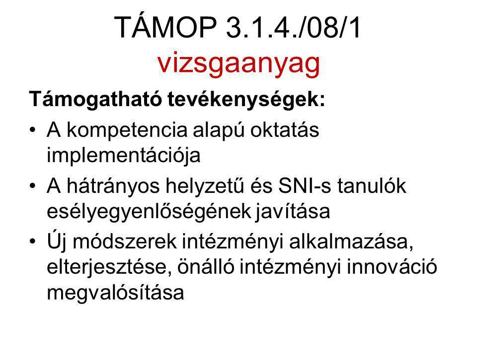 TÁMOP 3.1.4./08/1 vizsgaanyag Támogatható tevékenységek: A kompetencia alapú oktatás implementációja A hátrányos helyzetű és SNI-s tanulók esélyegyenl