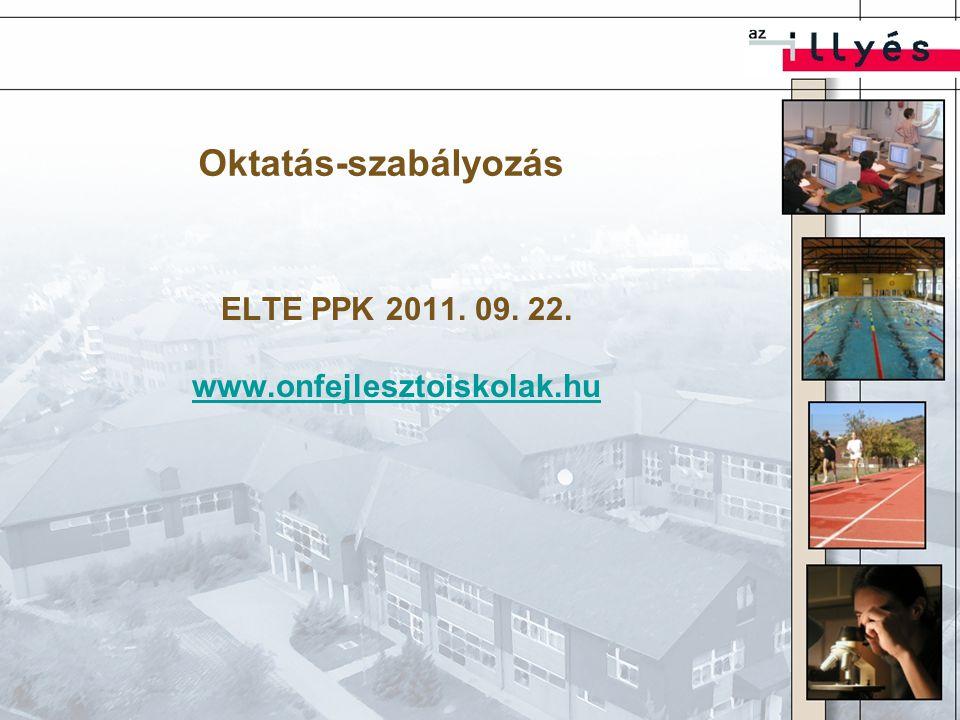 Oktatás-szabályozás ELTE PPK 2011. 09. 22. www.onfejlesztoiskolak.hu