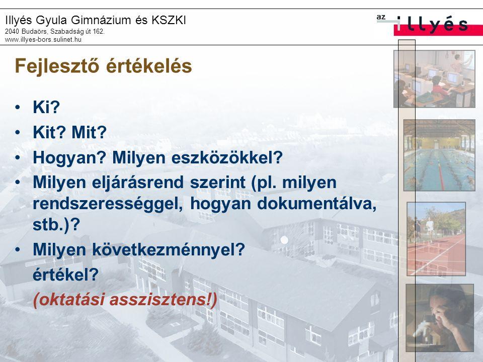 Illyés Gyula Gimnázium és KSZKI 2040 Budaörs, Szabadság út 162. www.illyes-bors.sulinet.hu Fejlesztő értékelés Ki? Kit? Mit? Hogyan? Milyen eszközökke