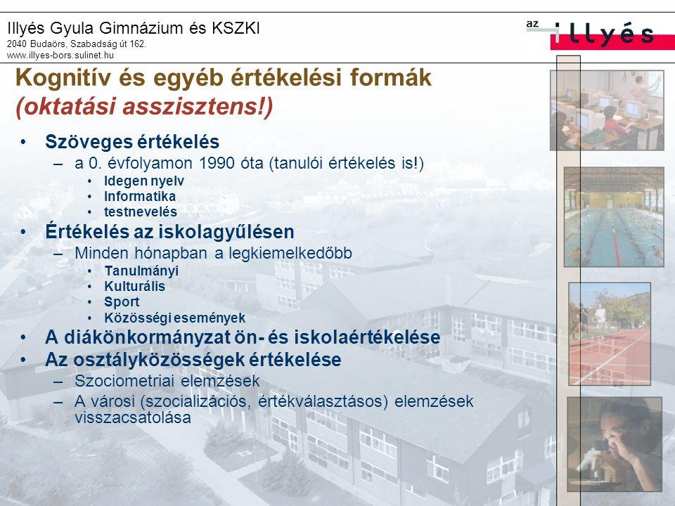 Illyés Gyula Gimnázium és KSZKI 2040 Budaörs, Szabadság út 162. www.illyes-bors.sulinet.hu Kognitív és egyéb értékelési formák (oktatási asszisztens!)
