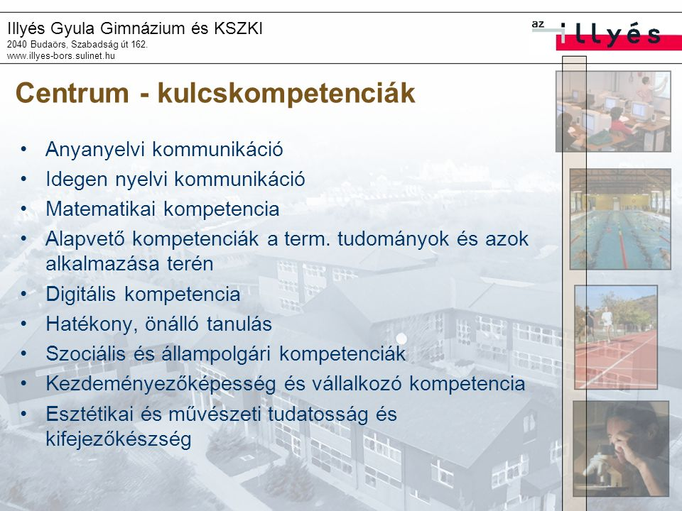 Illyés Gyula Gimnázium és KSZKI 2040 Budaörs, Szabadság út 162. www.illyes-bors.sulinet.hu Centrum - kulcskompetenciák Anyanyelvi kommunikáció Idegen