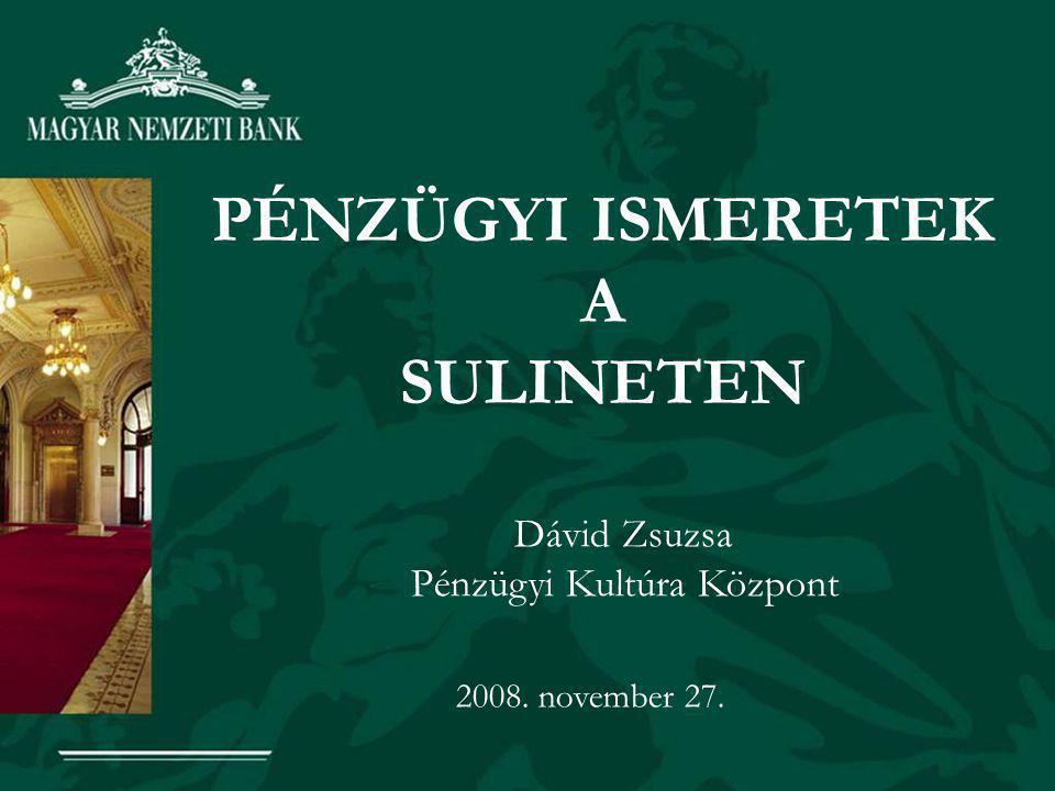 PÉNZÜGYI ISMERETEK A SULINETEN Dávid Zsuzsa Pénzügyi Kultúra Központ 2008. november 27.