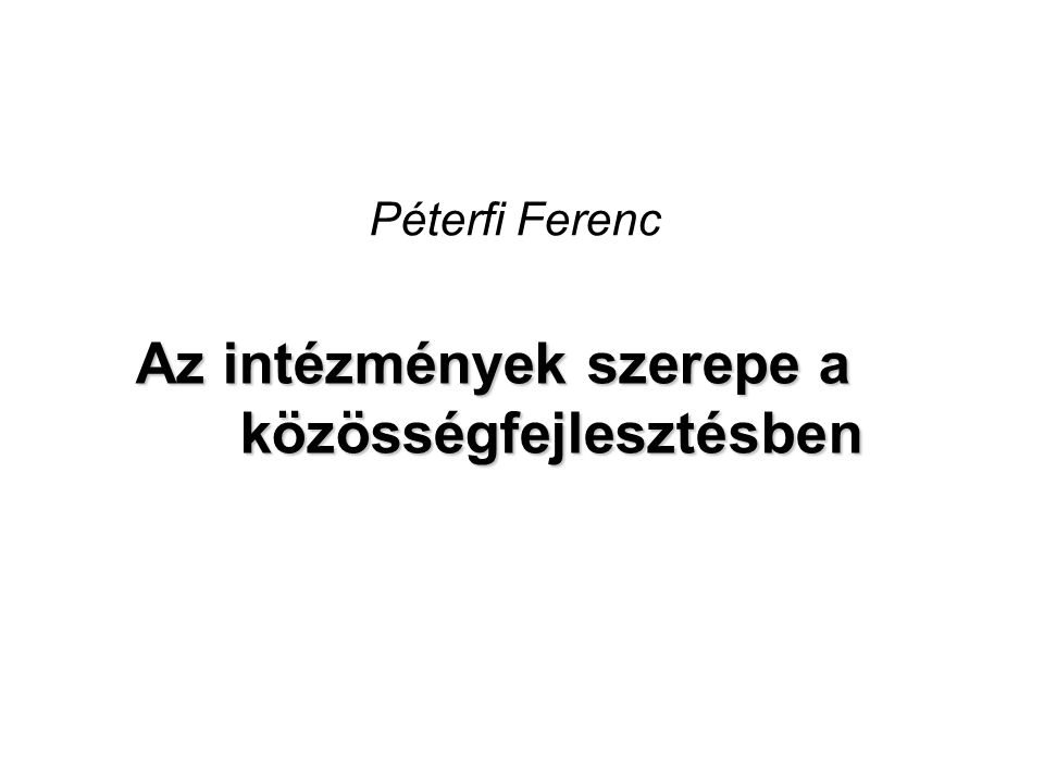 Péterfi Ferenc Az intézmények szerepe a közösségfejlesztésben