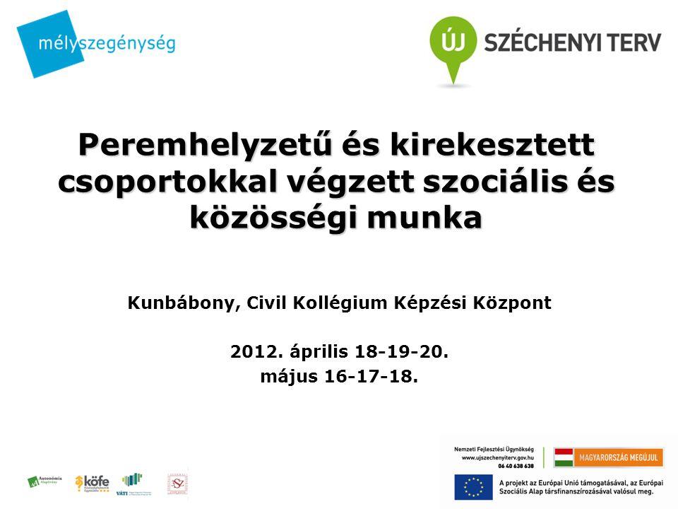 Peremhelyzetű és kirekesztett csoportokkal végzett szociális és közösségi munka Kunbábony, Civil Kollégium Képzési Központ 2012.