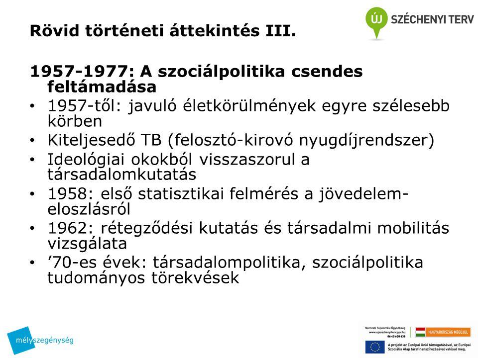 Rövid történeti áttekintés III. 1957-1977: A szociálpolitika csendes feltámadása 1957-től: javuló életkörülmények egyre szélesebb körben Kiteljesedő T