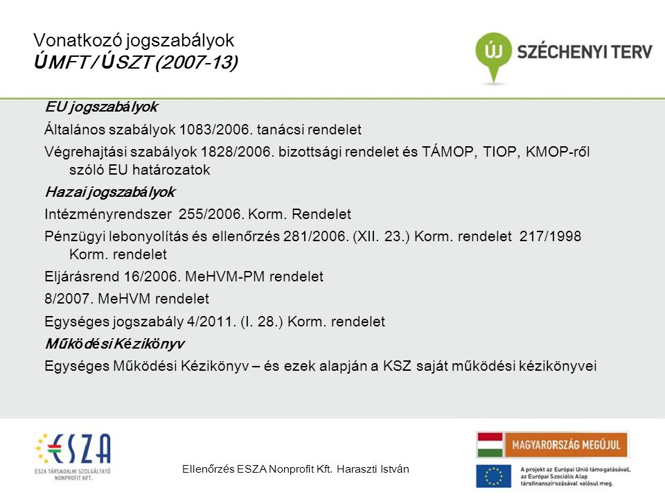 Vonatkoz ó jogszab á lyok Ú MFT / Ú SZT (2007-13) EU jogszab á lyok Á ltal á nos szab á lyok 1083/2006. tan á csi rendelet V é grehajt á si szab á lyo