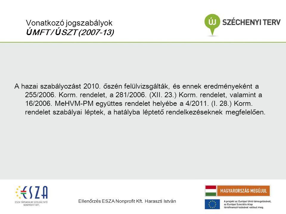 Vonatkoz ó jogszab á lyok Ú MFT / Ú SZT (2007-13) A hazai szab á lyoz á st 2010. ősz é n fel ü lvizsg á lt á k, é s ennek eredm é nyek é nt a 255/2006
