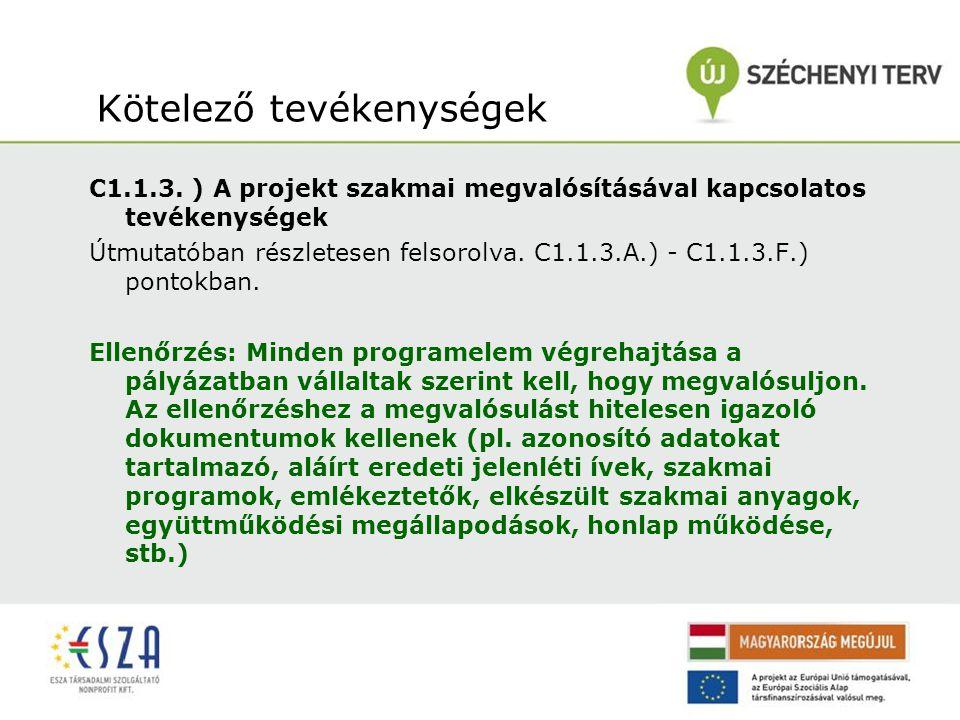 Kötelező tevékenységek C1.1.3. ) A projekt szakmai megvalósításával kapcsolatos tevékenységek Útmutatóban részletesen felsorolva. C1.1.3.A.) - C1.1.3.