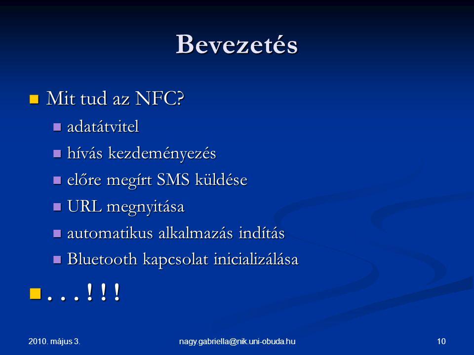2010. május 3. 10nagy.gabriella@nik.uni-obuda.hu Bevezetés Mit tud az NFC? Mit tud az NFC? adatátvitel adatátvitel hívás kezdeményezés hívás kezdemény