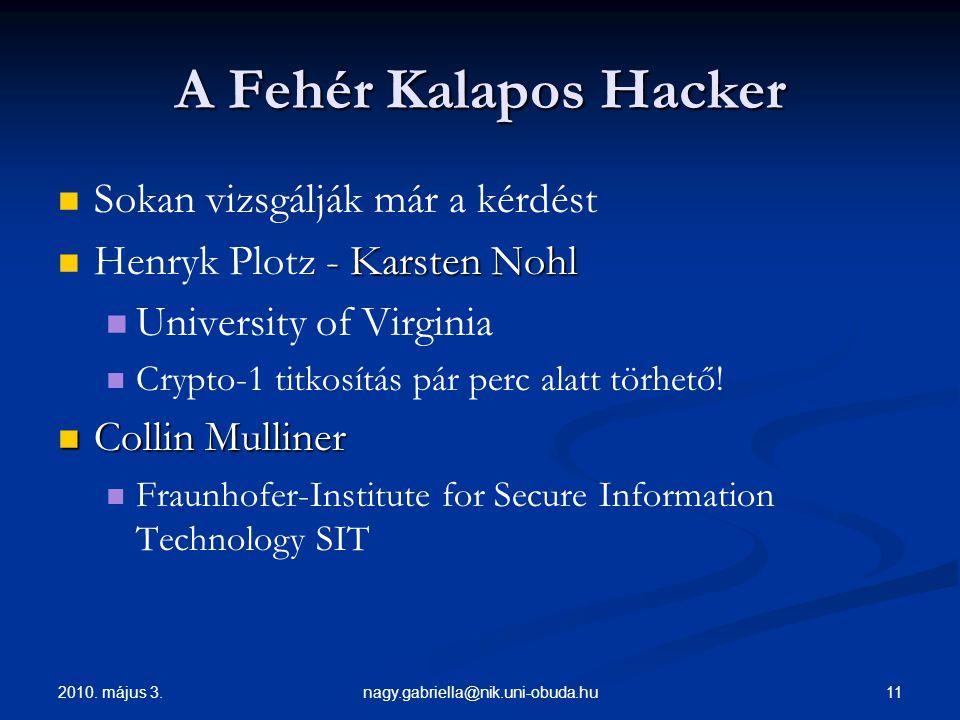 2010. május 3. 11nagy.gabriella@nik.uni-obuda.hu A Fehér Kalapos Hacker Sokan vizsgálják már a kérdést - Karsten Nohl Henryk Plotz - Karsten Nohl Univ