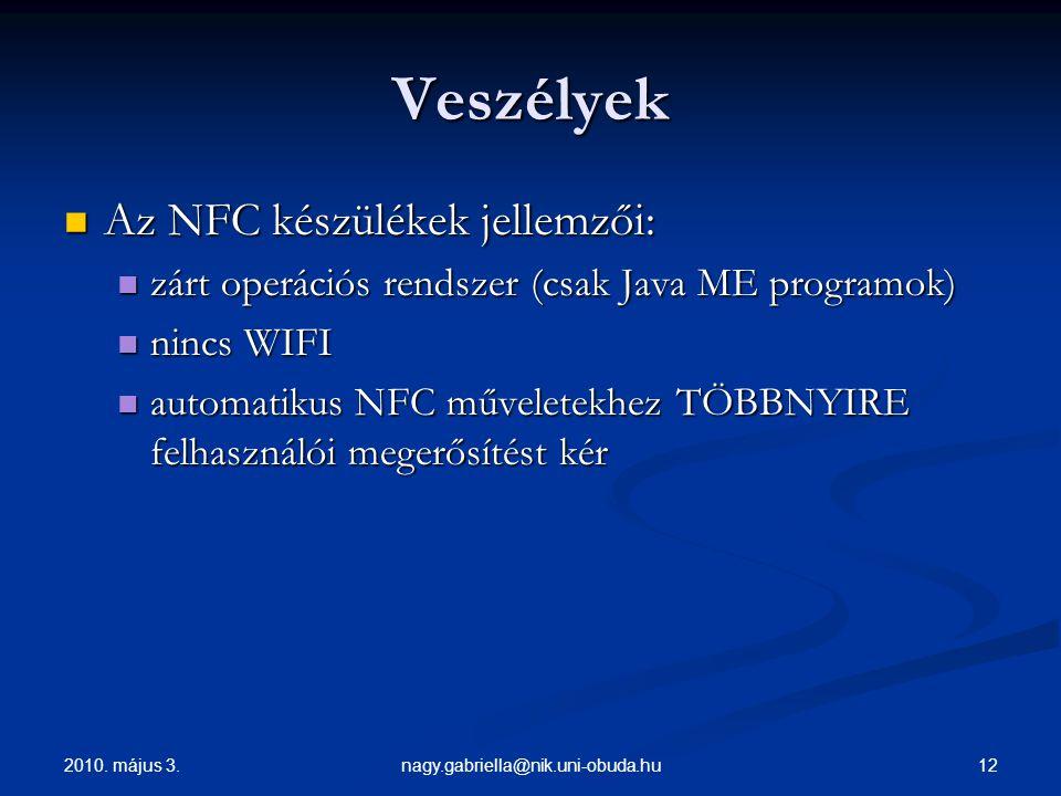 2010. május 3. 12nagy.gabriella@nik.uni-obuda.hu Veszélyek Az NFC készülékek jellemzői: Az NFC készülékek jellemzői: zárt operációs rendszer (csak Jav