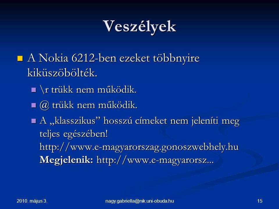 2010. május 3. 15nagy.gabriella@nik.uni-obuda.hu Veszélyek A Nokia 6212-ben ezeket többnyire kiküszöbölték. A Nokia 6212-ben ezeket többnyire kiküszöb