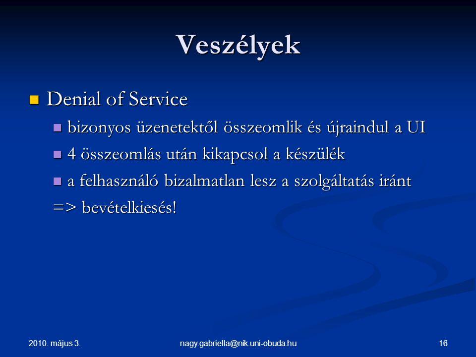 2010. május 3. 16nagy.gabriella@nik.uni-obuda.hu Veszélyek Denial of Service Denial of Service bizonyos üzenetektől összeomlik és újraindul a UI bizon
