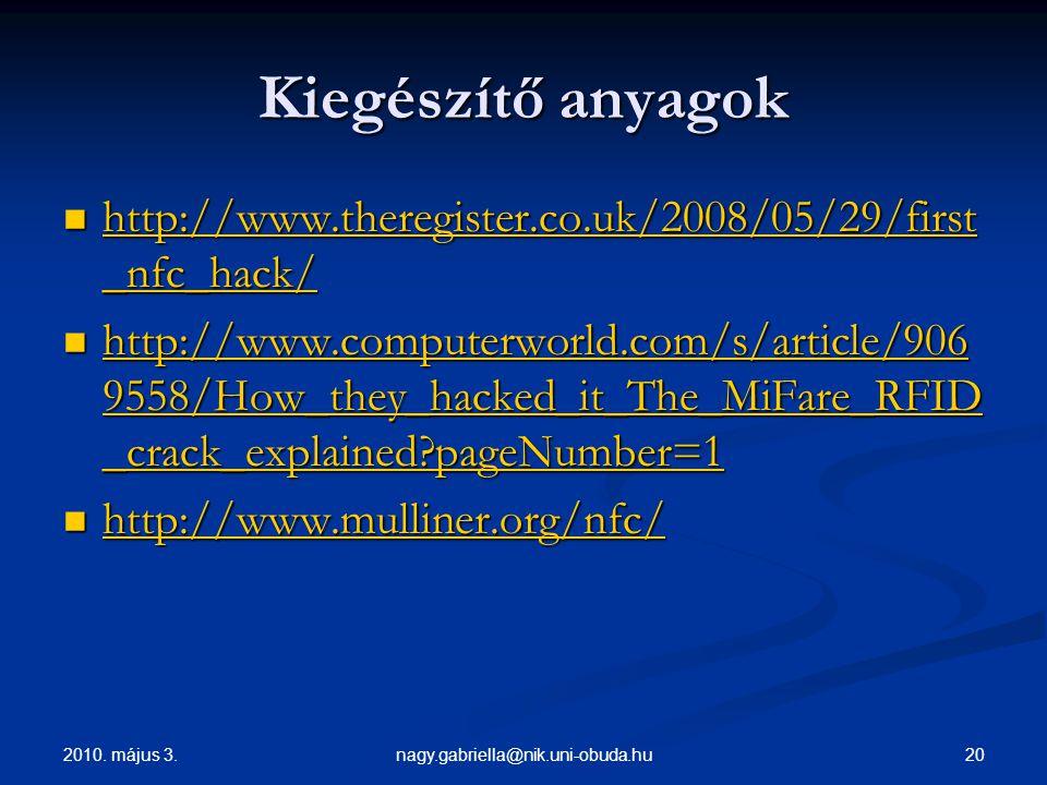 2010. május 3. 20nagy.gabriella@nik.uni-obuda.hu Kiegészítő anyagok http://www.theregister.co.uk/2008/05/29/first _nfc_hack/ http://www.theregister.co