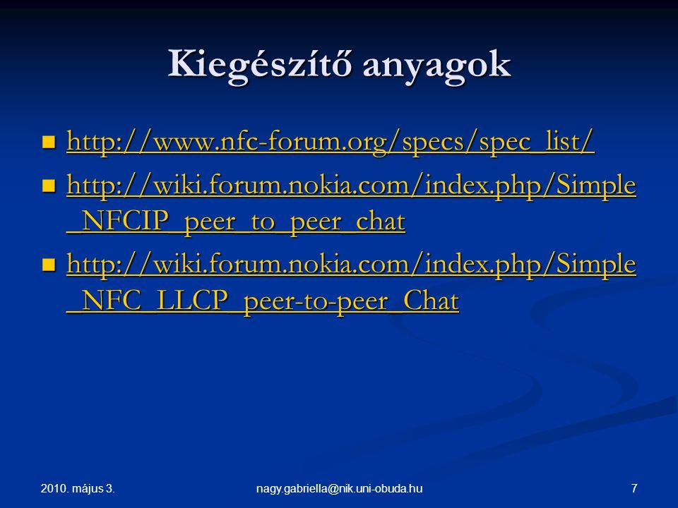 2010. május 3. 7nagy.gabriella@nik.uni-obuda.hu Kiegészítő anyagok http://www.nfc-forum.org/specs/spec_list/ http://www.nfc-forum.org/specs/spec_list/