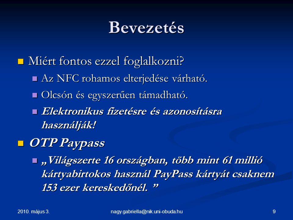 2010. május 3. 9nagy.gabriella@nik.uni-obuda.hu Bevezetés Miért fontos ezzel foglalkozni? Miért fontos ezzel foglalkozni? Az NFC rohamos elterjedése v