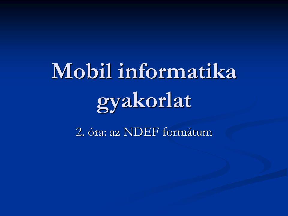 Mobil informatika gyakorlat 2. óra: az NDEF formátum