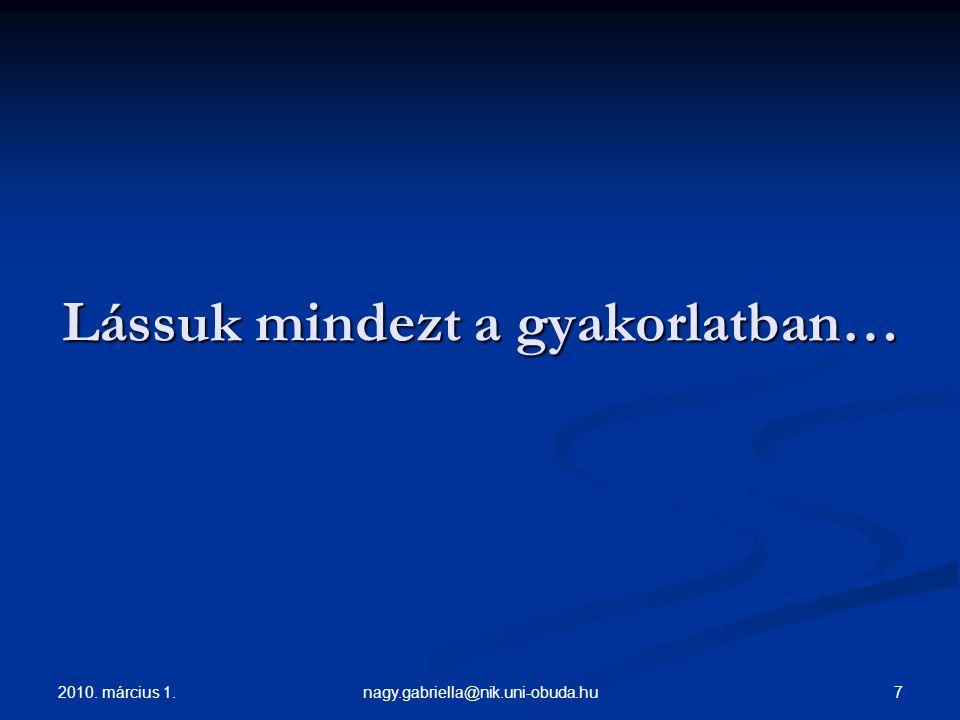 2010. március 1. 7nagy.gabriella@nik.uni-obuda.hu Lássuk mindezt a gyakorlatban…