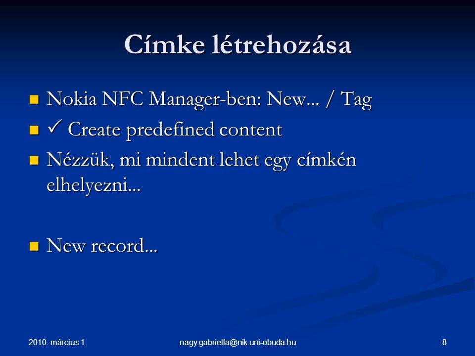 2010. március 1. 8nagy.gabriella@nik.uni-obuda.hu Címke létrehozása Nokia NFC Manager-ben: New...