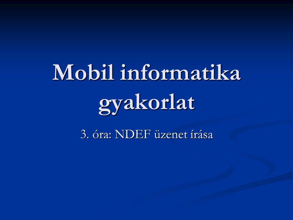 Mobil informatika gyakorlat 3. óra: NDEF üzenet írása