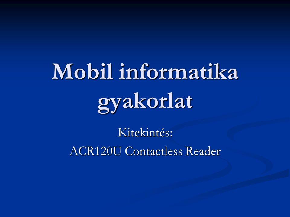 Mobil informatika gyakorlat Kitekintés: ACR120U Contactless Reader