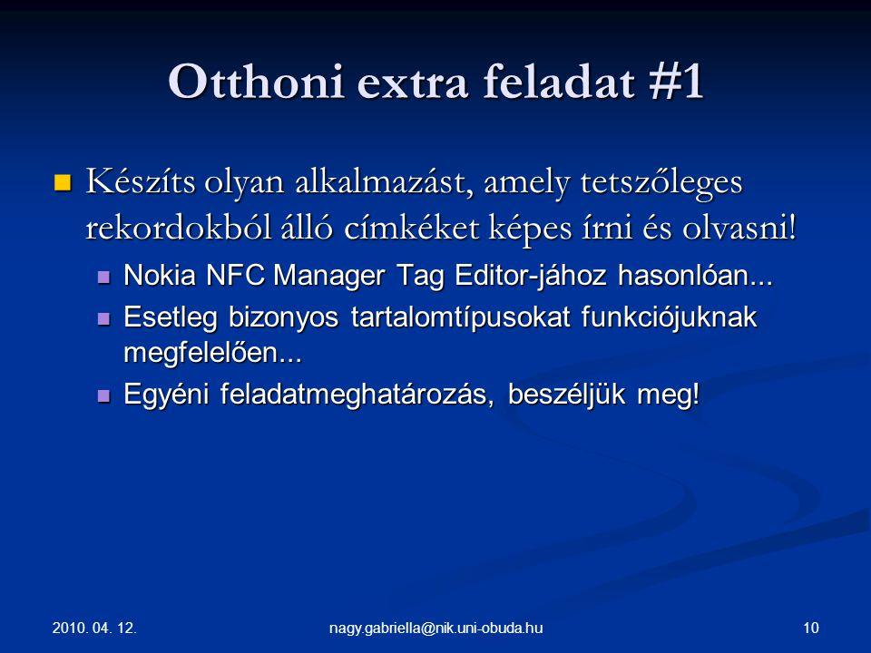 2010. 04. 12. 10nagy.gabriella@nik.uni-obuda.hu Otthoni extra feladat #1 Készíts olyan alkalmazást, amely tetszőleges rekordokból álló címkéket képes