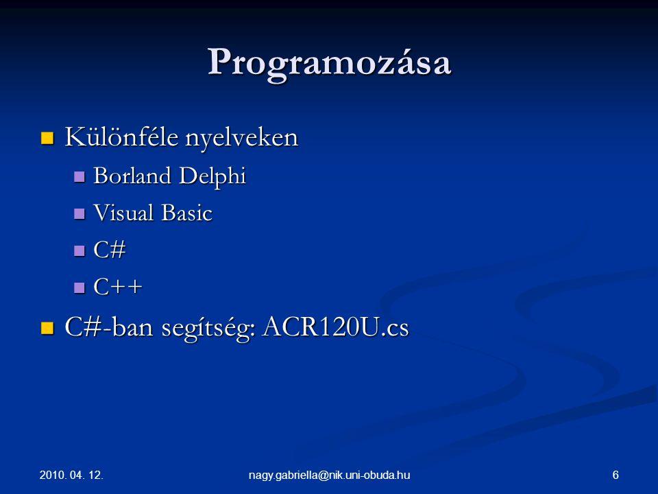 2010. 04. 12. 6nagy.gabriella@nik.uni-obuda.hu Programozása Különféle nyelveken Különféle nyelveken Borland Delphi Borland Delphi Visual Basic Visual