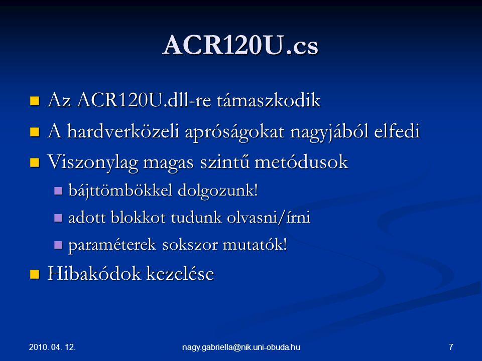 2010. 04. 12. 7nagy.gabriella@nik.uni-obuda.hu ACR120U.cs Az ACR120U.dll-re támaszkodik Az ACR120U.dll-re támaszkodik A hardverközeli apróságokat nagy