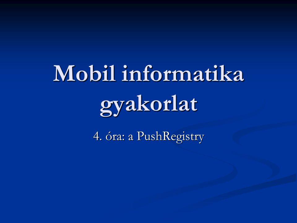 Mobil informatika gyakorlat 4. óra: a PushRegistry
