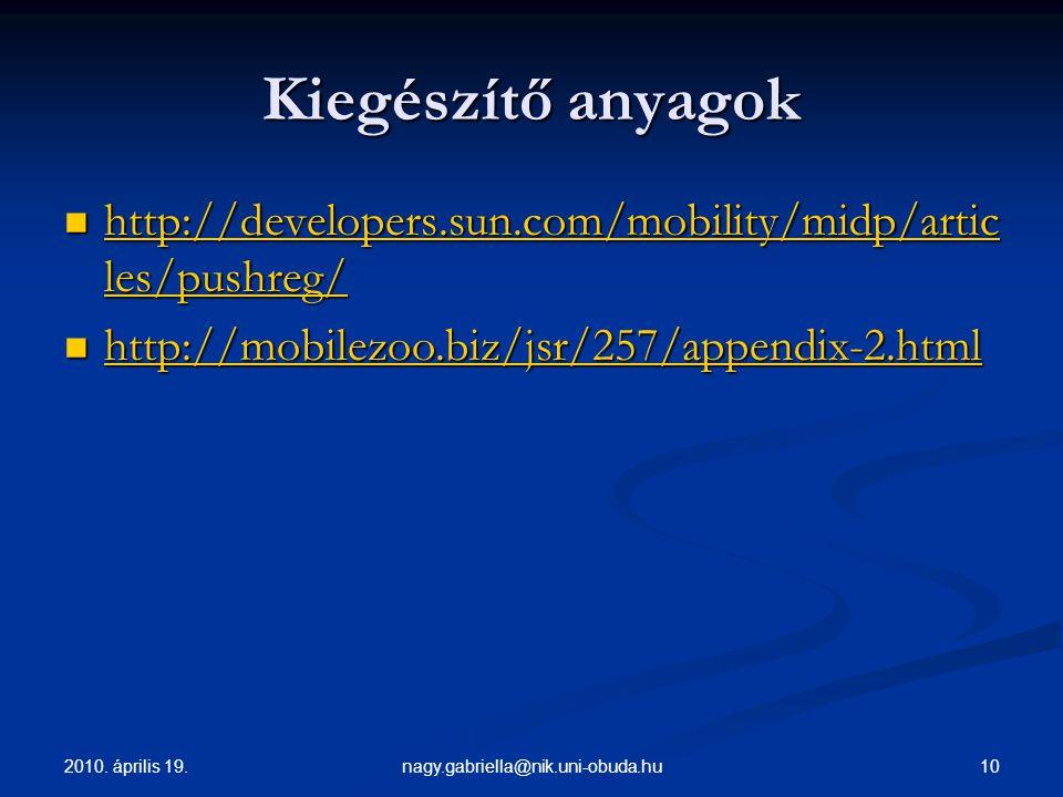 2010. április 19. 10nagy.gabriella@nik.uni-obuda.hu Kiegészítő anyagok http://developers.sun.com/mobility/midp/artic les/pushreg/ http://developers.su