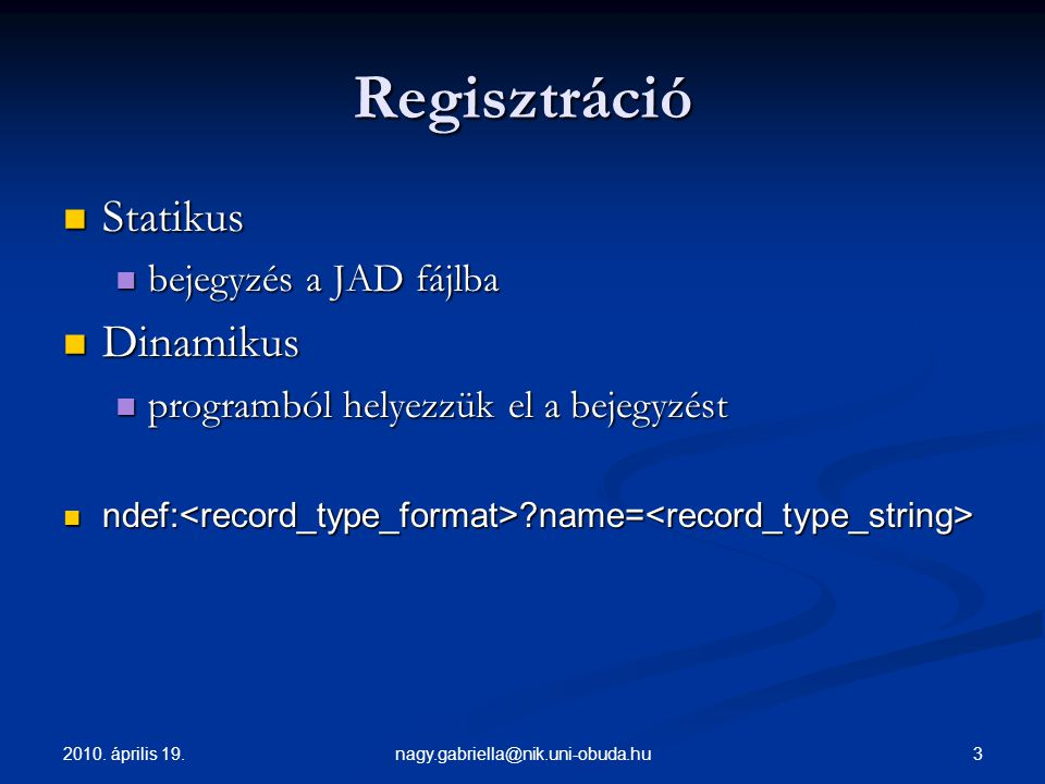 2010. április 19. 3nagy.gabriella@nik.uni-obuda.hu Regisztráció Statikus Statikus bejegyzés a JAD fájlba bejegyzés a JAD fájlba Dinamikus Dinamikus pr