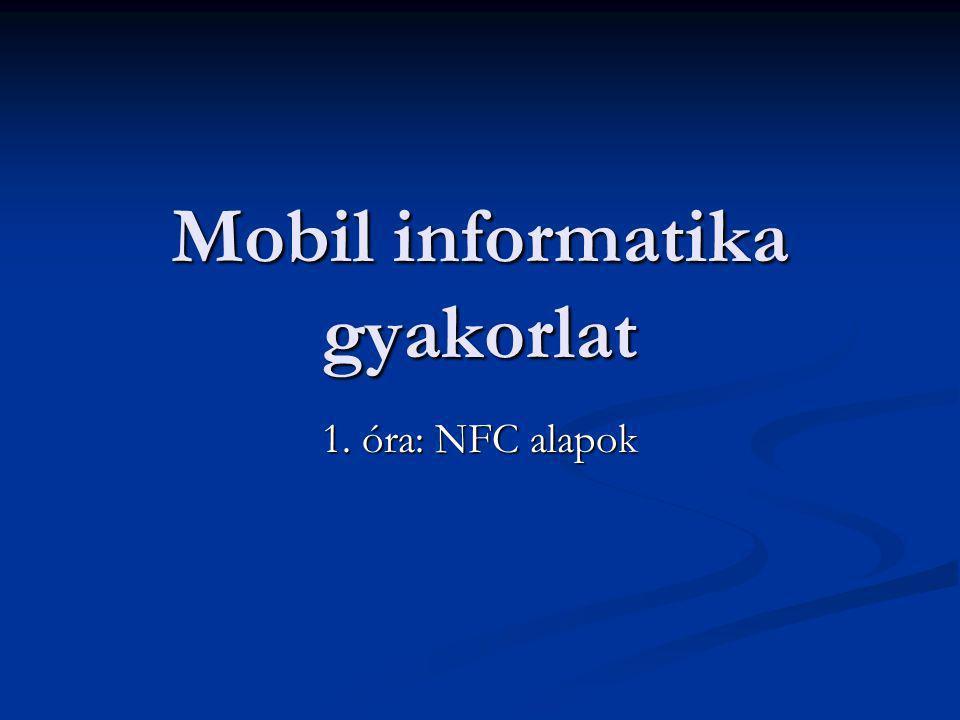 Mobil informatika gyakorlat 1. óra: NFC alapok