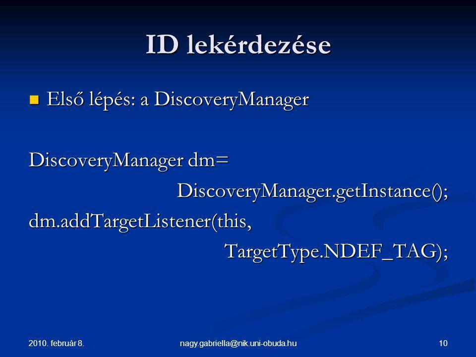 2010. február 8. 10nagy.gabriella@nik.uni-obuda.hu ID lekérdezése Első lépés: a DiscoveryManager Első lépés: a DiscoveryManager DiscoveryManager dm= D