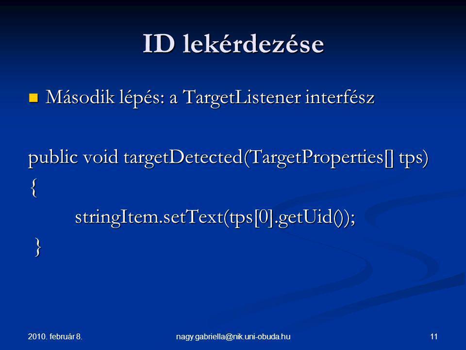 2010. február 8. 11nagy.gabriella@nik.uni-obuda.hu ID lekérdezése Második lépés: a TargetListener interfész Második lépés: a TargetListener interfész