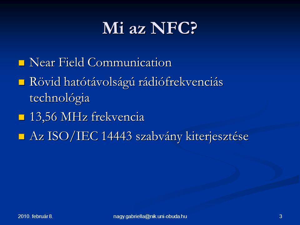 2010. február 8. 3nagy.gabriella@nik.uni-obuda.hu Mi az NFC? Near Field Communication Near Field Communication Rövid hatótávolságú rádiófrekvenciás te