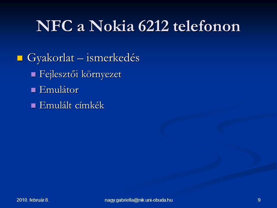 2010. február 8. 9nagy.gabriella@nik.uni-obuda.hu NFC a Nokia 6212 telefonon Gyakorlat – ismerkedés Gyakorlat – ismerkedés Fejlesztői környezet Fejles