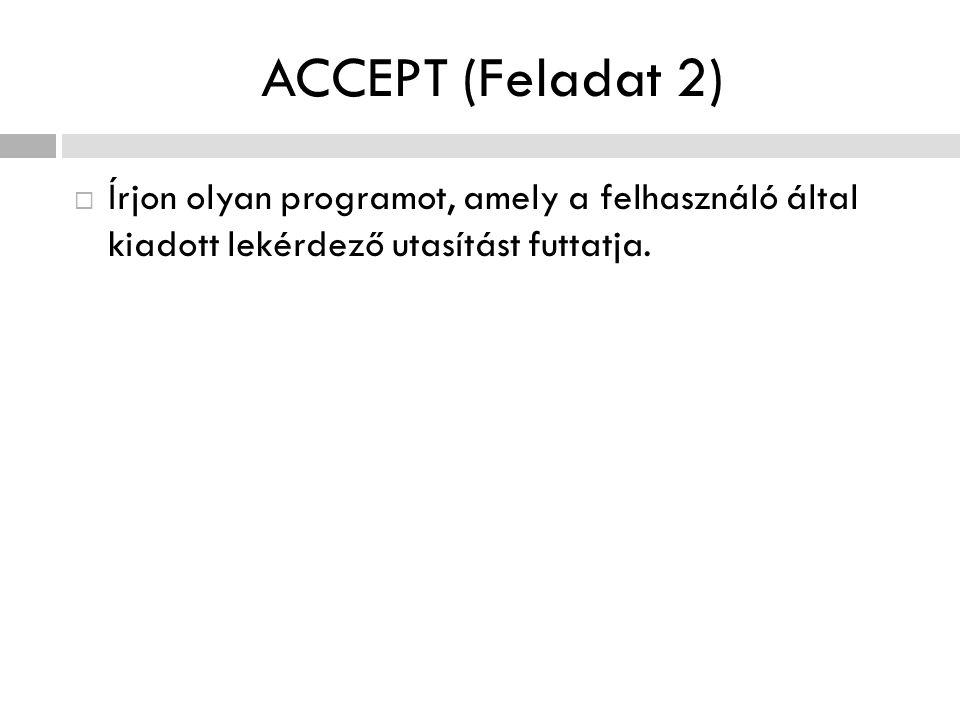 ACCEPT (Feladat 2)  Írjon olyan programot, amely a felhasználó által kiadott lekérdező utasítást futtatja.